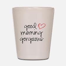 Good Morning Gorgeous Shot Glass