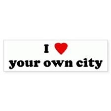 I Love your own city Bumper Bumper Sticker