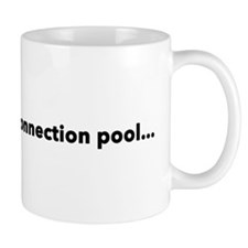 Don't pee in my connection pool... Mugs