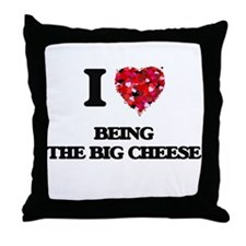 I love Being The Big Cheese Throw Pillow