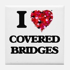 I love Covered Bridges Tile Coaster