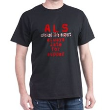 ALS - Always Late for Supper T-Shirt