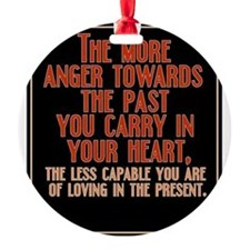 The More Anger Towards the Past You Ornament