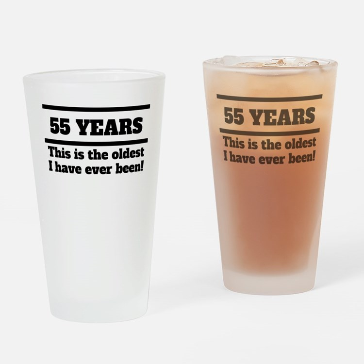55 Years Oldest I Have Ever Been Drinking Glass