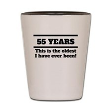 55 Years Oldest I Have Ever Been Shot Glass