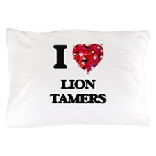 I love Lion Tamers Pillow Case