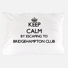 Keep calm by escaping to Bridgehampton Pillow Case