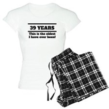 39 Years Oldest I Have Ever Been Pajamas