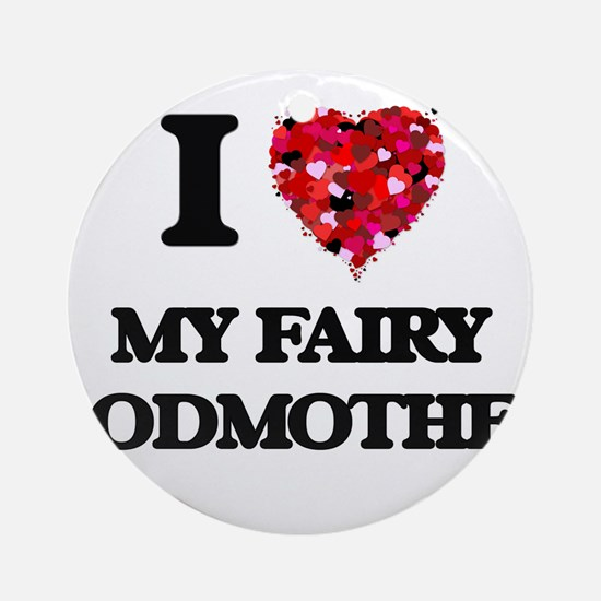 I love My Fairy Godmother Ornament (Round)