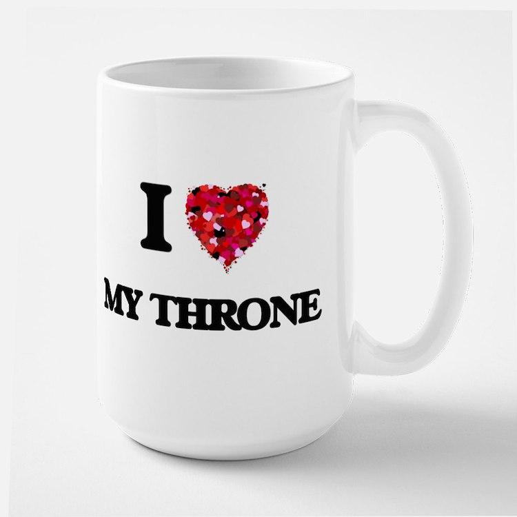 I love My Throne Mugs
