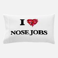 I love Nose Jobs Pillow Case