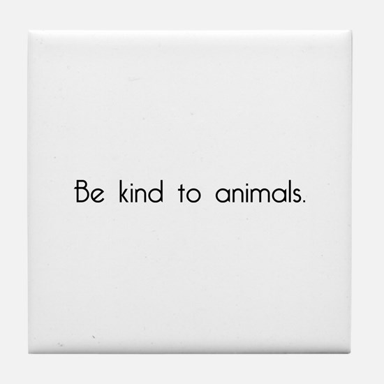 Be Kind to Animals Tile Coaster