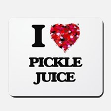 I love Pickle Juice Mousepad