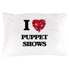 I love Puppet Shows Pillow Case