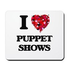 I love Puppet Shows Mousepad
