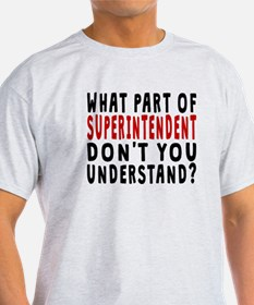 What Part Of Superintendent T-Shirt