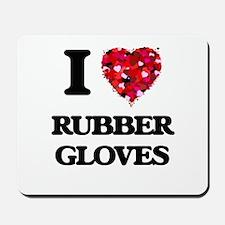 I love Rubber Gloves Mousepad