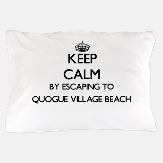 Keep calm by escaping to Quogue Villag Pillow Case