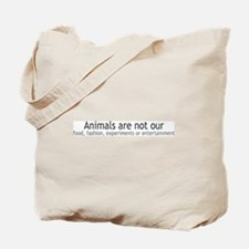 Animals Are Not Our... Tote Bag