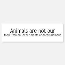 Animals Are Not Our... Bumper Bumper Bumper Sticker