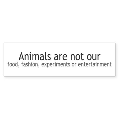 Animals Are Not Our... Bumper Sticker