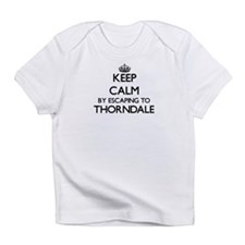 Keep calm by escaping to Thorndale Infant T-Shirt