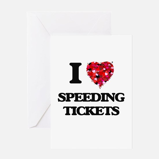 I love Speeding Tickets Greeting Cards