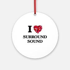 I love Surround Sound Ornament (Round)
