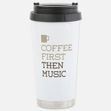 Coffee Then Music Stainless Steel Travel Mug