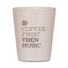 Coffee Then Music Shot Glass