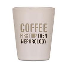 Coffee Then Nephrology Shot Glass