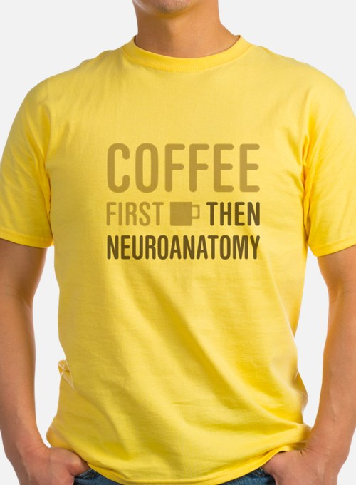 Coffee Then Neuroanatomy T-Shirt