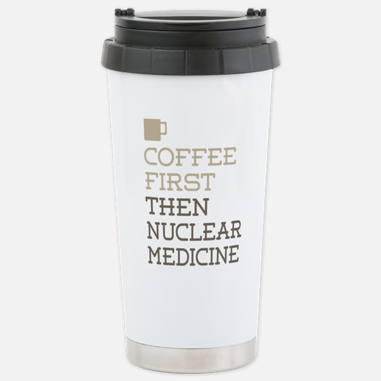 Coffee Then Nuclear Med Stainless Steel Travel Mug