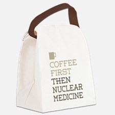 Coffee Then Nuclear Medicine Canvas Lunch Bag