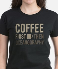 Coffee Then Oceanography T-Shirt