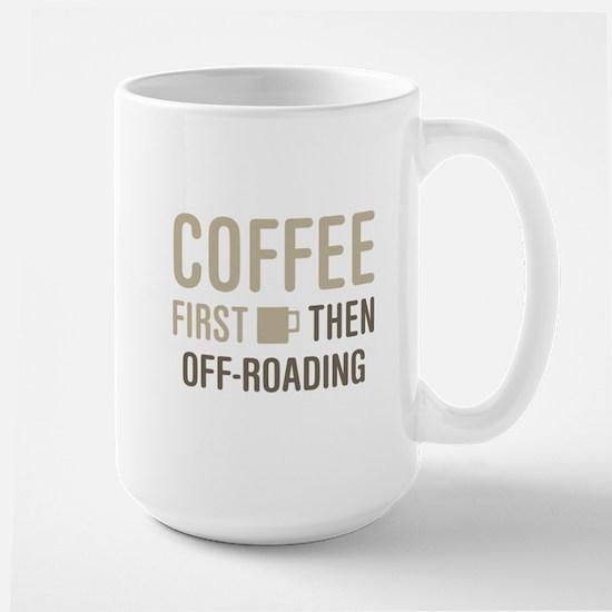 Coffee Then Off-Roading Mugs