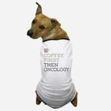 Coffee Then Oncology Dog T-Shirt