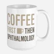 Coffee Then Ophthalmology Mugs
