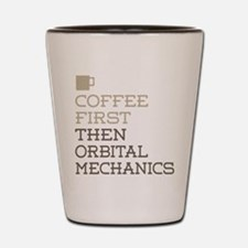 Coffee Then Orbital Mechanics Shot Glass