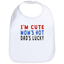 Im Cute Moms Hot Dads Lucky Bib