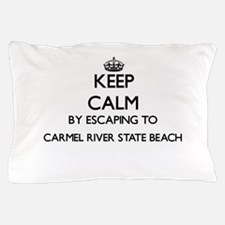 Keep calm by escaping to Carmel River Pillow Case