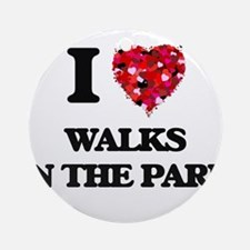 I love Walks In The Park Ornament (Round)