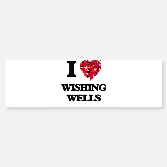 I love Wishing Wells Bumper Bumper Bumper Sticker