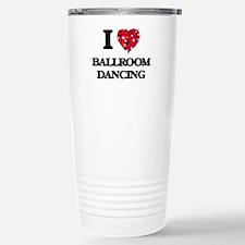 I love Ballroom Dancing Stainless Steel Travel Mug
