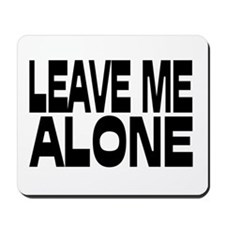Leave Me Alone III Mousepad
