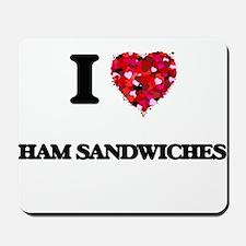 I love Ham Sandwiches Mousepad