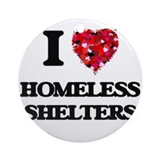 I love Homeless Shelters Ornament (Round)