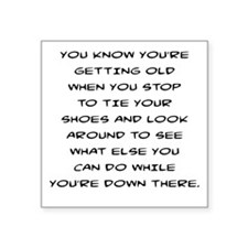 "YOU KNOW YOU'RE GETTING OLD Square Sticker 3"" x 3"""