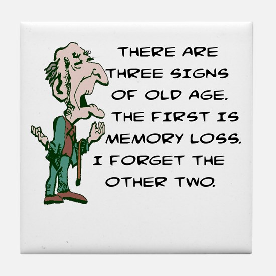 THREE SIGNS OF OF OLD AGE Tile Coaster