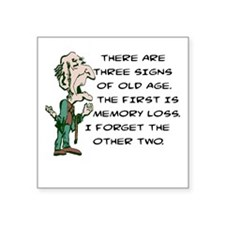"""THREE SIGNS OF OF OLD AGE Square Sticker 3"""" x 3"""""""